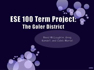 ESE 100 Term Project: The  Goler  District