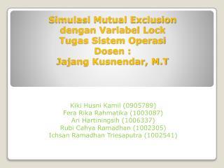 Simulasi Mutual Exclusion dengan Variabel  Lock Tugas Sistem Operasi Dosen : Jajang Kusnendar, M.T
