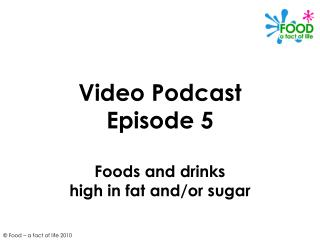Video Podcast Episode 5  Foods and drinks  high in fat and