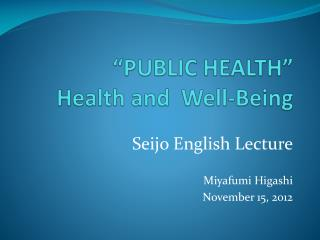 �PUBLIC HEALTH�  Health and  Well-Being