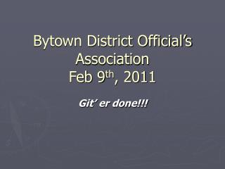 Bytown District Official's Association Feb 9 th , 2011