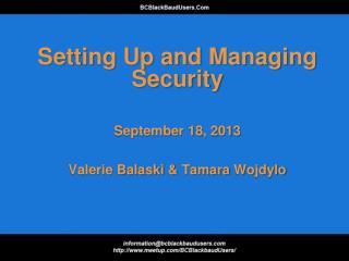 Setting Up and Managing Security September 18, 2013 Valerie  Balaski  & Tamara  Wojdylo