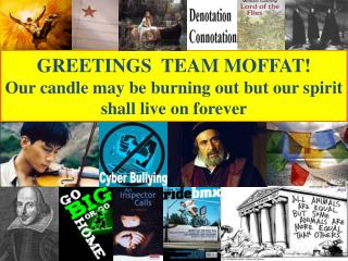 GREETINGS  TEAM MOFFAT! Our candle may be burning out but our spirit shall live on forever