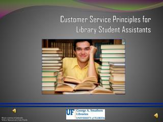 Customer Service Principles for  Library Student Assistants