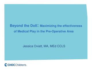 Beyond the Doll :  Maximizing the effectiveness of Medical Play in the Pre-Operative Area