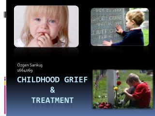 Childhood grief         &     Treatment