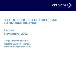 V FORO EUROPEO DE EMPRESAS LATINOAMERICANAS Latibex Noviembre, 2003 Jorge Ramirez-del-Villar
