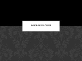 Four Grief Cases