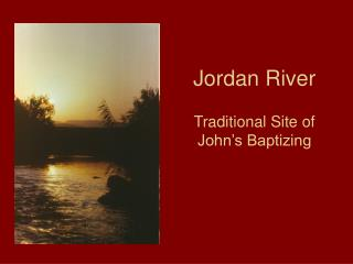 Jordan River Traditional Site of  John's Baptizing