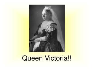 Queen Victoria!!