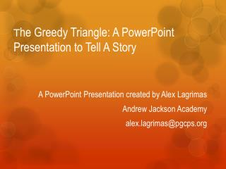 T he Greedy Triangle: A PowerPoint Presentation to Tell A Story