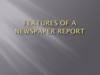 Features of a newspaper report
