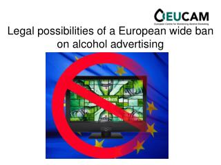 Legal possibilities of a European wide ban on alcohol advertising