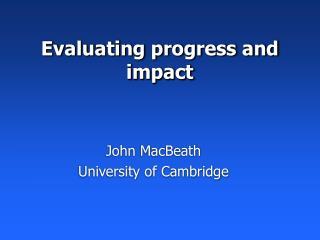 Evaluating progress and impact