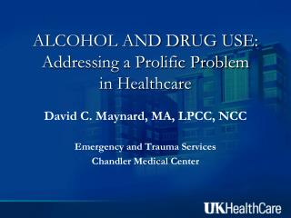 ALCOHOL AND DRUG USE: Addressing a Prolific Problem  in Healthcare
