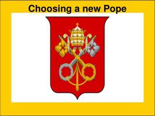 Choosing a new Pope