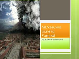 Mt.Vesuvius burying Pompeii