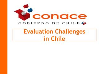 Evaluation Challenges  in Chile