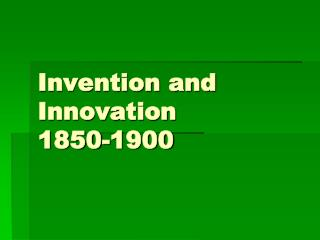 Invention and Innovation  1850-1900