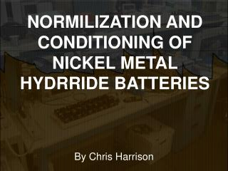 NORMILIZATION AND CONDITIONING OF NICKEL METAL HYDRRIDE BATTERIES