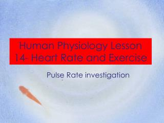 Human Physiology Lesson 14- Heart Rate and Exercise