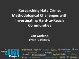 Researching  Hate Crime: Methodological Challenges with Investigating Hard-to-Reach  Communities