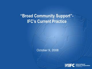 """Broad Community Support""- IFC's Current Practice"