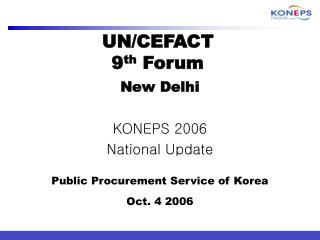 New DelhiKONEPS 2006 National UpdatePublic Procurement Service of KoreaOct. 4 2006