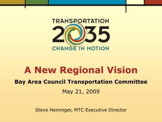 A New Regional Vision Bay Area Council Transportation Committee May 21, 2009