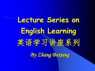 Lecture Series on English Learning 英语学习讲座系列