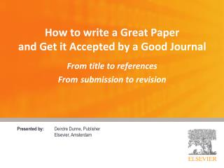Presented by:  Deirdre Dunne, Publisher Elsevier, Amsterdam