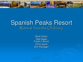 Spanish Peaks Resort Retreat  from the Ordinary!