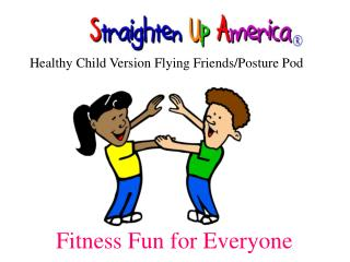 Healthy Child Version Flying Friends/Posture Pod