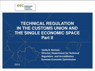 TECHNICAL REGULATION  IN THE CUSTOMS UNION AND  THE SINGLE ECONOMIC  SPACE Part II