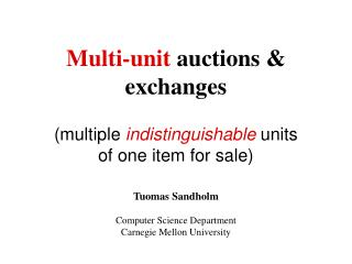 Multi-unit  auctions & exchanges  (multiple  indistinguishable  units of one item for sale)