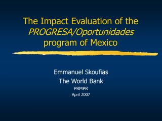 The Impact Evaluation of the  PROGRESA/Oportunidades  program of Mexico
