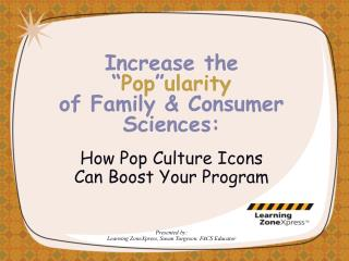 Increase the  � Pop � ularity of Family & Consumer Sciences: