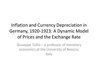 Giuseppe  Tullio  – a professor of monetary economics at the University of Brescia, Italy