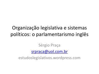 Organização legislativa e sistemas políticos: o parlamentarismo inglês