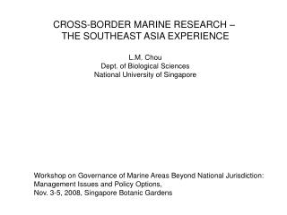 CROSS-BORDER MARINE RESEARCH –  THE SOUTHEAST ASIA EXPERIENCE L.M. Chou