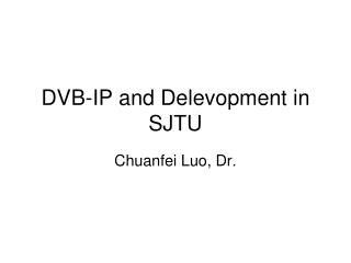 DVB-IP and Delevopment in SJTU