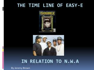 The Time line of Easy-E in relation to N.W.A