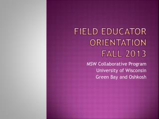 Field Educator Orientation Fall 2013