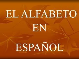 EL ALFABETO EN  ESPA�OL