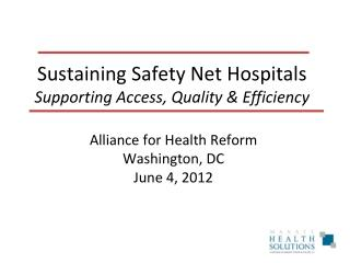 Sustaining Safety Net Hospitals Supporting Access, Quality & Efficiency