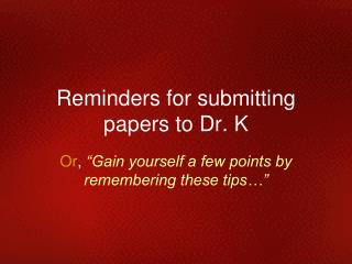 Reminders for submitting papers to Dr. K