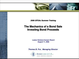 2006 GFOAz Summer Training The Mechanics of a Bond Sale Investing Bond Proceeds