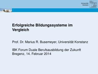 Erfolgreiche Bildungssysteme im Vergleich Prof. Dr. Marius R. Busemeyer, Universität Konstanz