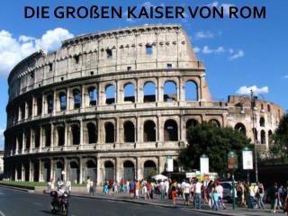 DIE GRO ßEN KAISER VON ROM