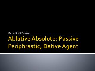Ablative Abs0lute; Passive Periphrastic; Dative Agent